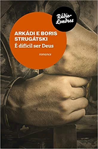É Difícil Ser Deus, livro de Arkádi & Boris Strugátski