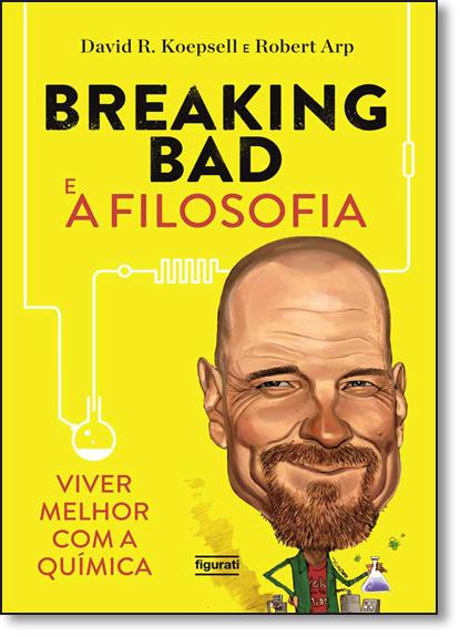 Breaking Bad e a Filosofia: Viver Melhor com a Química, livro de David R. Koepsell