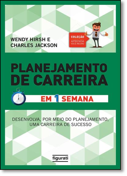 Planejamento de Carreira em 1 Semana: Tenha uma Carreira de Sucesso Através de um Planejamento Efetivamente Eficaz, livro de Wendy Hirsh