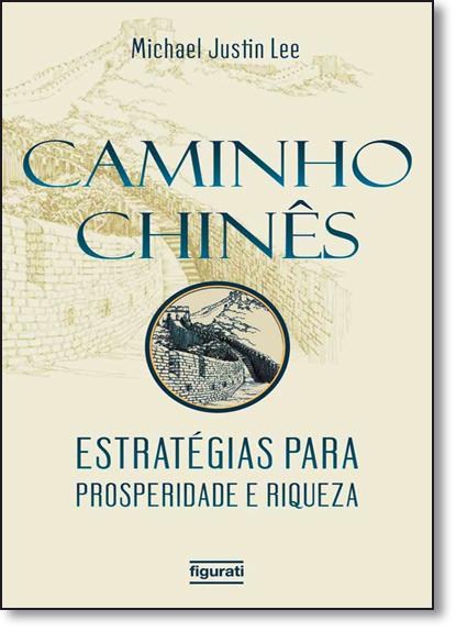 Caminho Chinês: Estratégias Para Prosperidade e Sucesso Financeiro, livro de Michael Justin Lee
