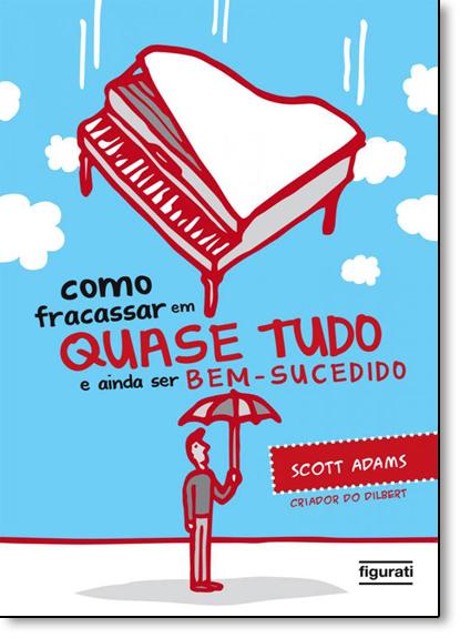 Como Fracassar em Quase Tudo e Ainda Ser Bem-sucedido, livro de Scott Adams