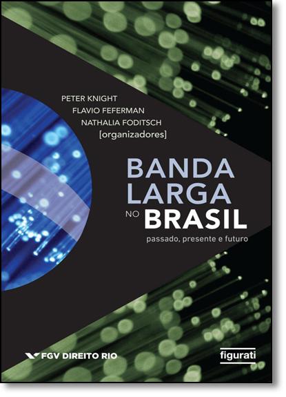 Banda Larga no Brasil: Passado, Presente e Futuro, livro de Peter Knight