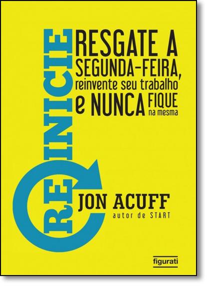 Reinicie: Resgate a Segunda Feira, Reinvente seu Trabalho e Nunca Fique na Mesma, livro de Jon Acuff