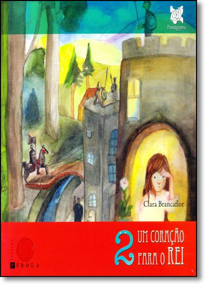 Coração Para o Rei, Um - Vol.2 - Coleção Pérola, livro de Clara Brancaflor
