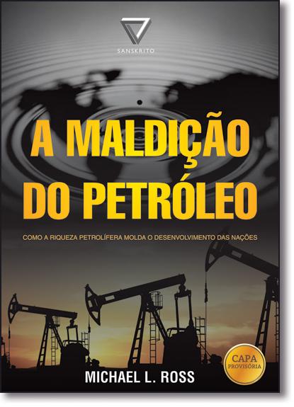 Maldição do Petróleo, A, livro de Michael L. Ross