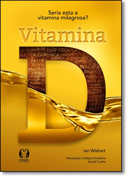Vitamina D: Seria Esta a Vitamina Poderosa?, livro de Ian Wishart