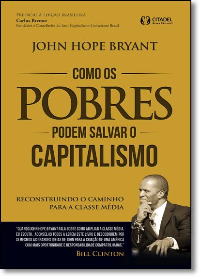 Como os Pobre Podem Salvar o Capitalismo: Reconstruindo o Caminho Para a Classe Média, livro de John Hope Bryant