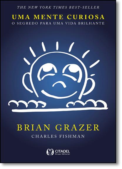 Mente Curiosa, Uma: O Segredo Para Uma Vida Brilhante, livro de Brian Grazer