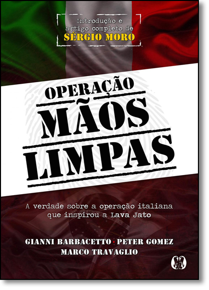 Operação Mãos Limpas: A Verdade Sobre a Operação Italiana Que Inspirou a Lava Jato, livro de Gianni Barbacetto