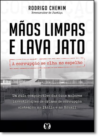 Mãos Limpas e Lava Jato: A Corrupção se Olha no Espelho, livro de Rodrigo Chemim