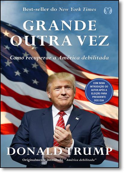 Grande Outra Vez: Como Recuperar a América Debilitada, livro de Donald J.Trump