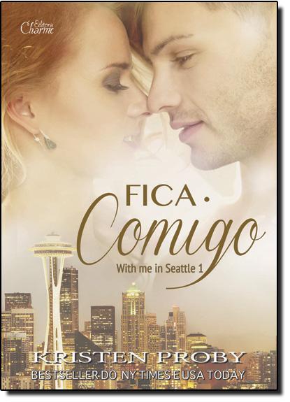 Fica Comigo - Vol.1 - Série With me in Seattle, livro de Kristen Proby