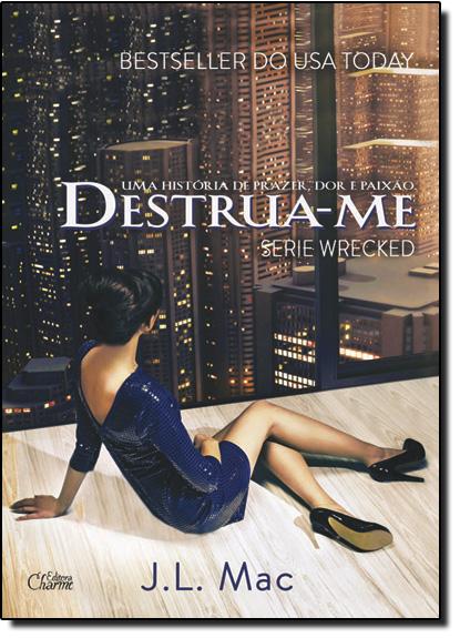 Destrua-me - Vol.1 - Série Wrecked, livro de J. L. Mac