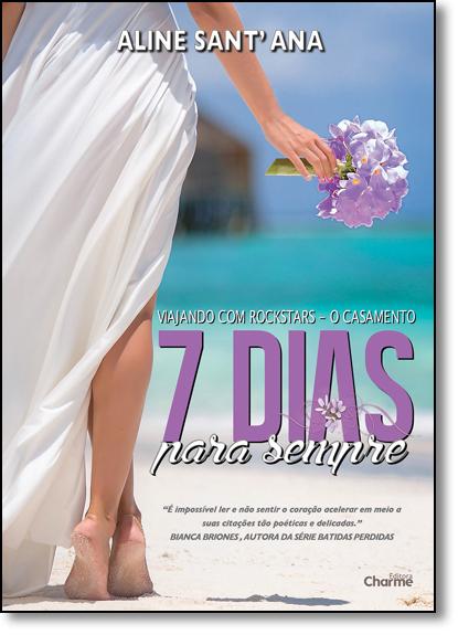 7 Dias Para Sempre: O Casamento - Coleção Viajando Com Rockstars, livro de Aline Sant Ana