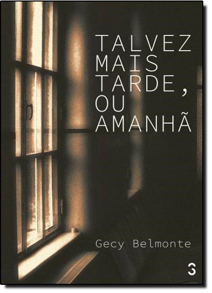 Talvez mais tarde, ou amanhã, livro de Gecy Belmonte