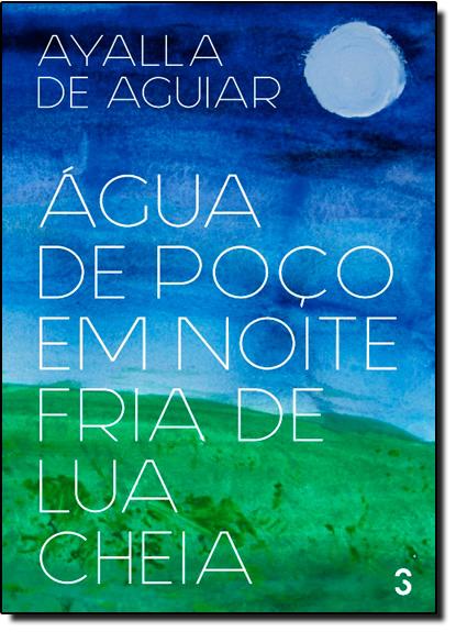 Água de poço em noite fria de lua cheia, livro de Ayalla de Aguiar