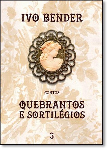 Quebrantos e sortilégios, livro de Ivo Bender