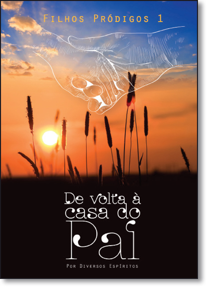 De Volta À Casa do Pai - Vol.1 - Série Filhos Pródigos, livro de ESPIRITOS