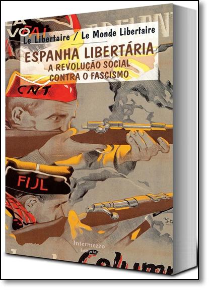 Espanha Libertária: A Revolução Social Contra o Fascismo, livro de Le Monde Libertaire