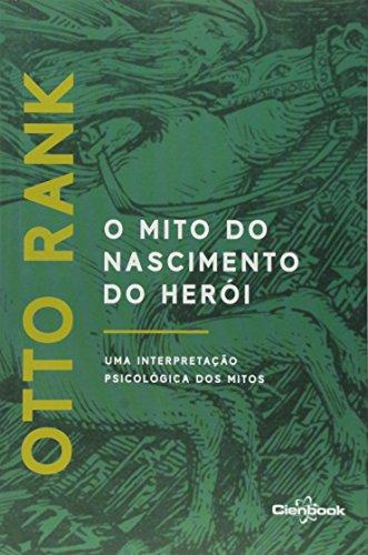 O Mito do Nascimento do Herói. Uma Interpretação Psicológica dos Mitos, livro de Otto Rank