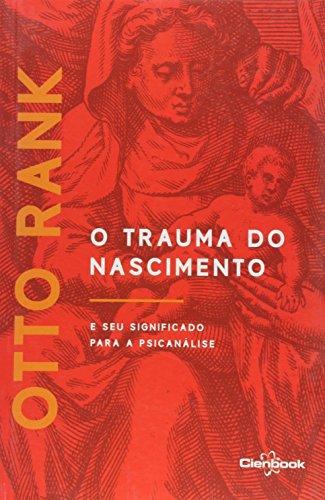 O Trauma do Nascimento. E Seu Significado Para a Psicanálise, livro de Otto Rank