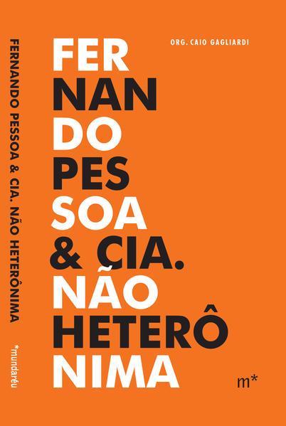 Fernando Pessoa & cia. não heterônima, livro de Caio Gagliardi (org.)