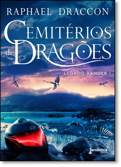 Cemitérios de Dragões - Vol.1 - Série Legado Ranger, livro de Raphael Draccon