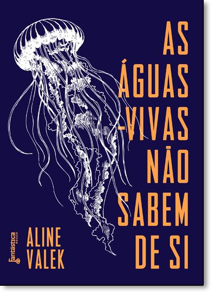 Águas-vivas Não Sabem de Si, As, livro de Aline Valek