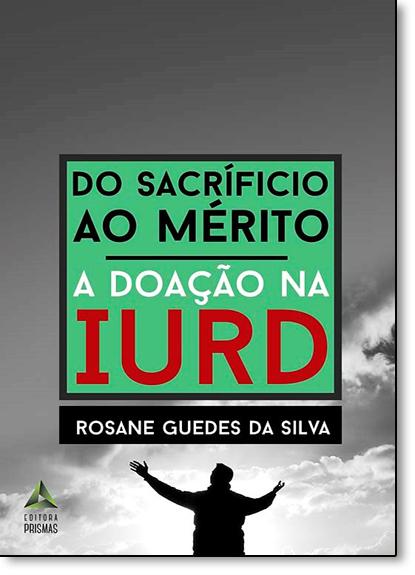 Do Sacrifício ao Mérito: A Doação na Iurd, livro de Rosane Guedes da Silva