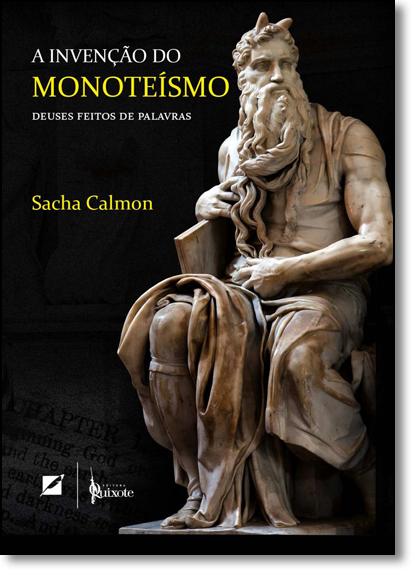 Invenção do Monoteísmo, A: Deuses Feitos de Palavras, livro de Sacha Calmon
