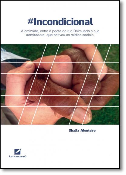 Incondicional: A Amizade, Entre o Poeta de Rua Raimundo e Sua Admiradora, que Cativou as Mídias Sociais, livro de Shalla Monteiro