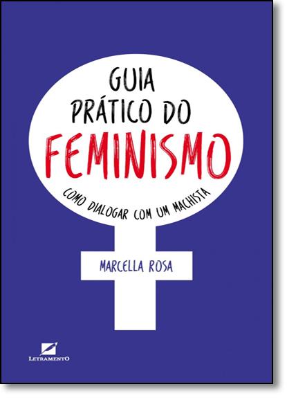Guia Prático do Feminismo: Como Dialogar Com Um Machista, livro de Marcella Rosa