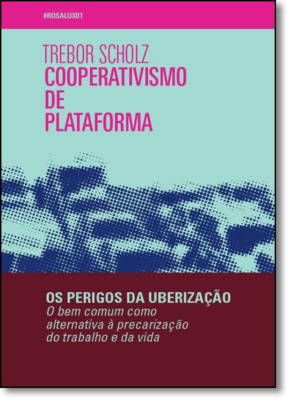 Cooperativismo de Plataforma: Os Perigos da Uberização, livro de Trebor Scholz