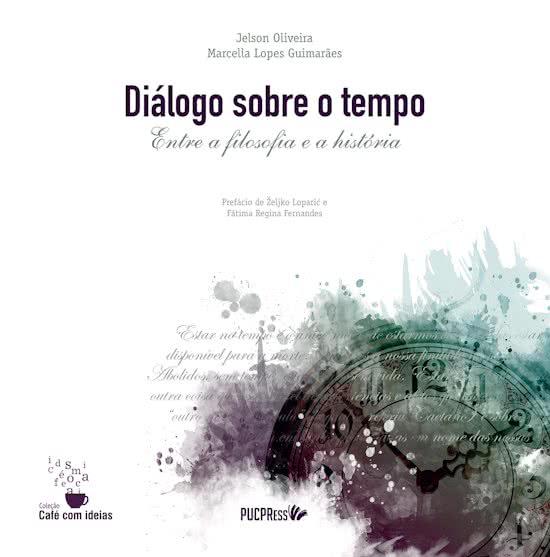 Diálogo Sobre o Tempo. Entre a Filosofia e a História, livro de Jelson Oliveira e Marcella Lopes Guimarães