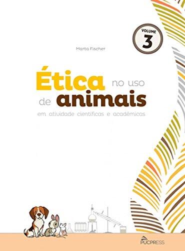 ETICA NO USO DE ANIMAIS - VOL 3, livro de Marta Fischer
