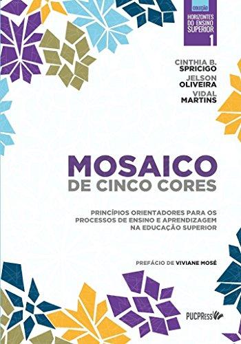 Mosaico de cinco cores: Princípios orientadores para os processos de ensino e aprendizagem na educação superior, livro de Cinthia b. Spricigo; Jelson Oliveira; Vidal M.