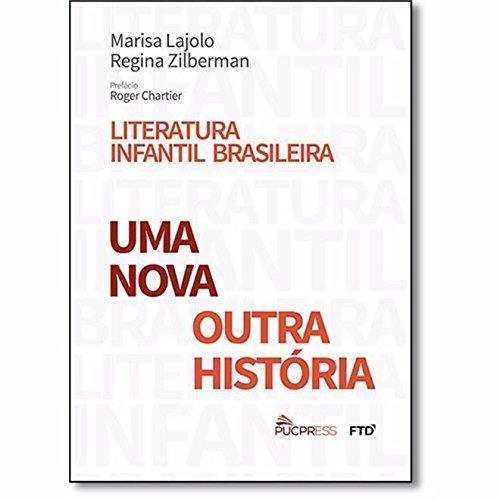 Literatura Infantil Brasileira. Uma Nova Outra História, livro de Marisa Lajolo; Regina Zilberman