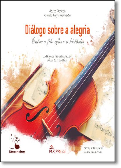 Diálogo Sobre a Alegria: Entre a Filosofia e a História - Coleção Café Com Ideias, livro de Jelson Oliveira e Marcella Lopes Guimarães