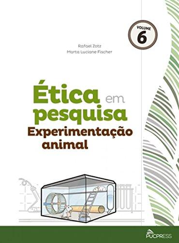 ETICA EM PESQUISA EXPERIMENTAÇÃO ANIMAL - VOL 6, livro de Rafael Zotz, Marta Luciane Fischer