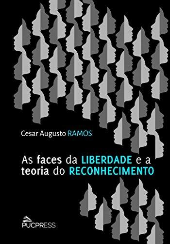 As Faces Da Liberdade E A Teoria Do Reconhecimento, livro de Cesar Augusto Ramos