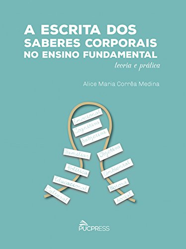 A ESCRITA DOS SABERES CORPORAIS NO ENSINO FUNDAMENTAL: TEORIA E PRATIC  , livro de Alice Maria Correa Medina