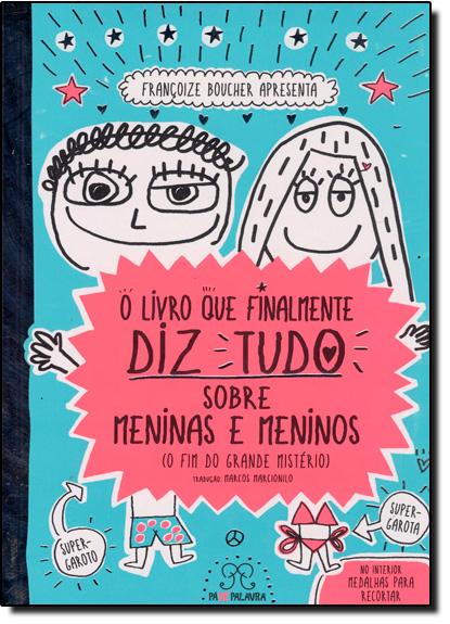 Livro que Finalmente Diz Tudo Sobre Meninas e Meninos, O: O Fim do Grande Mistério, livro de Françoize Boucher