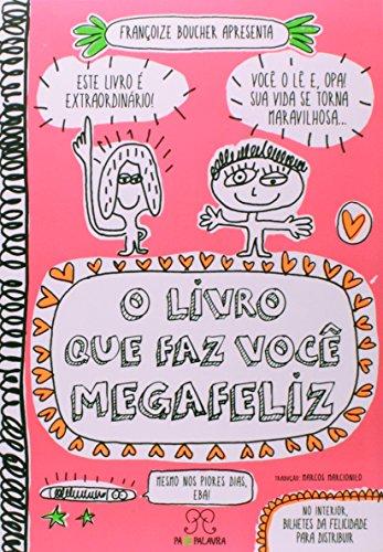 O Livro que Faz Você Megafeliz, livro de Françoize Boucher