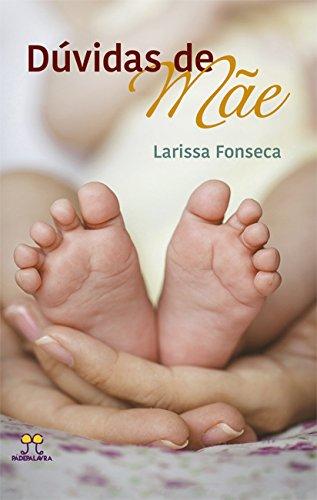 Dúvidas de Mãe - Volume 1, livro de Larissa Fonseca
