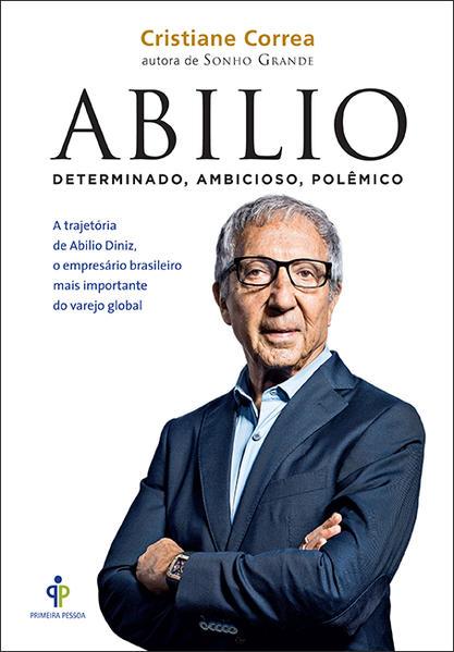 Abilio: A Trajetória de Abilio Diniz, o Empresário Brasileiro Mais Importante do Varejo Global, livro de Cristiane Correa
