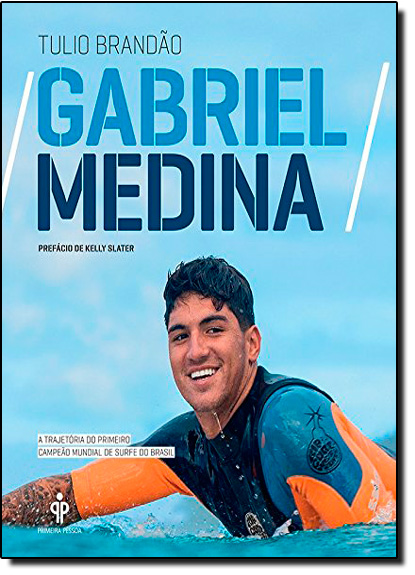 Gabriel Medina: A Trajetória do Primeiro Campeão Mundial de Surfe do Brasil, livro de Tulio Brandão