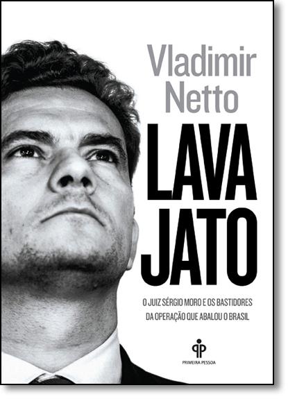 Lava Jato: O Juiz Sérgio Moro e os Bastidores da Operação que Abalou o Brasil, livro de Vladimir Netto