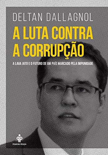 A Luta Contra a Corrupção. A Lava Jato e o Futuro de Um País Marcado Pela Impunidade, livro de Deltan Dallagnol
