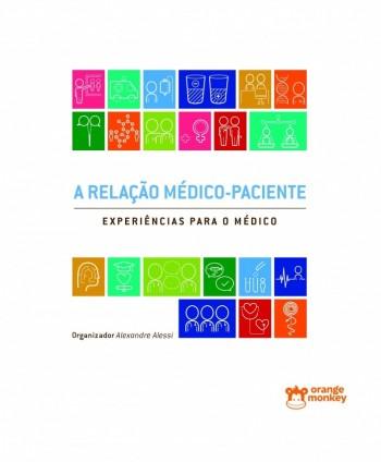 A Relação Médico-Paciente: experiências para o médico, livro de Alexandre Alessi