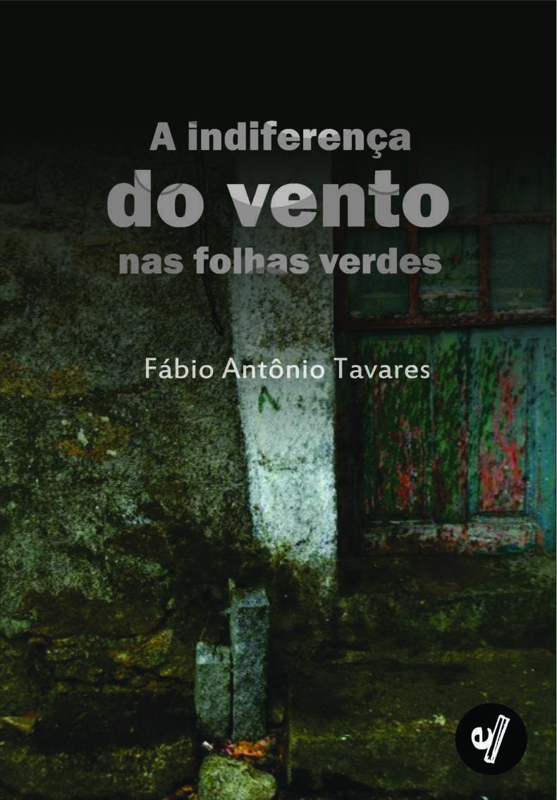 A indiferença do vento nas folhas verdes, livro de Fábio Antônio Tavares